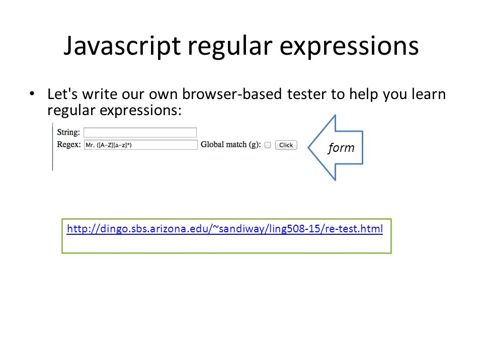 Javascript regular expressions Let s write our own browser-based tester to help you learn regular expressions: form