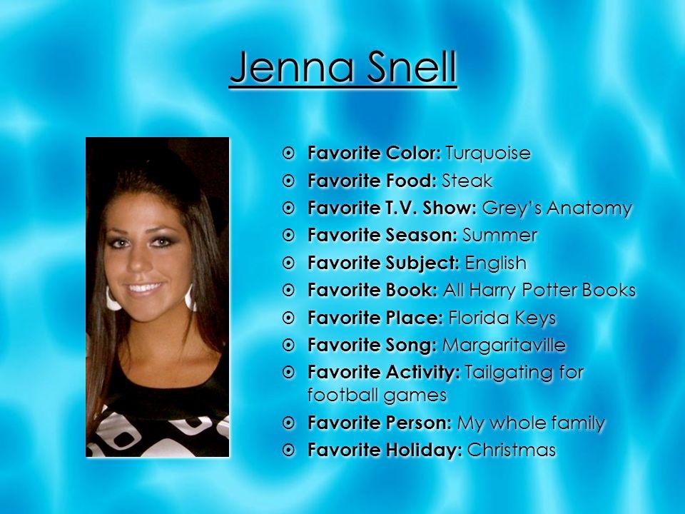 Jenna Snell  Favorite Color: Turquoise  Favorite Food: Steak ...