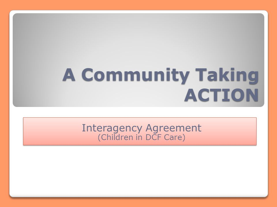 A Community Taking Action Interagency Agreement Children In Dcf