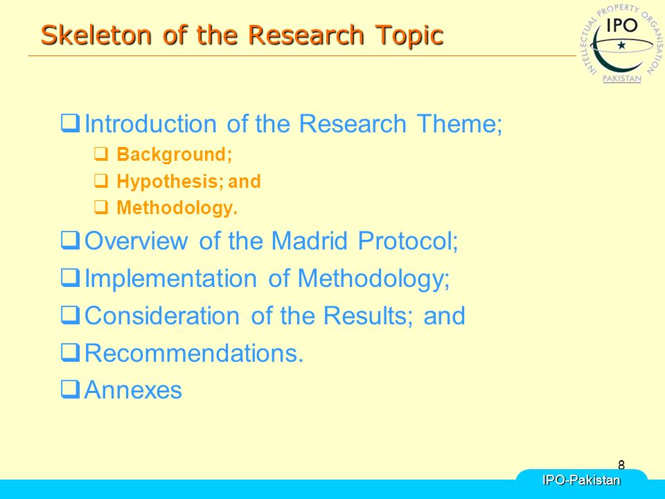 8 Skeleton of the Research Topic  Introduction of the Research Theme;  Background;  Hypothesis; and  Methodology.