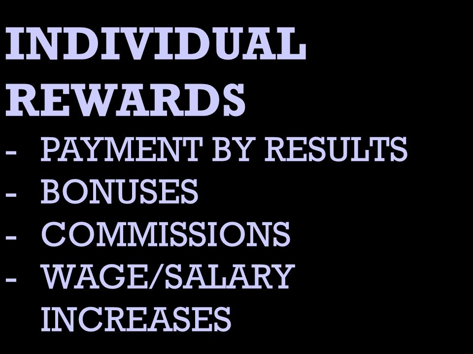 INDIVIDUAL REWARDS -PAYMENT BY RESULTS -BONUSES -COMMISSIONS -WAGE/SALARY INCREASES