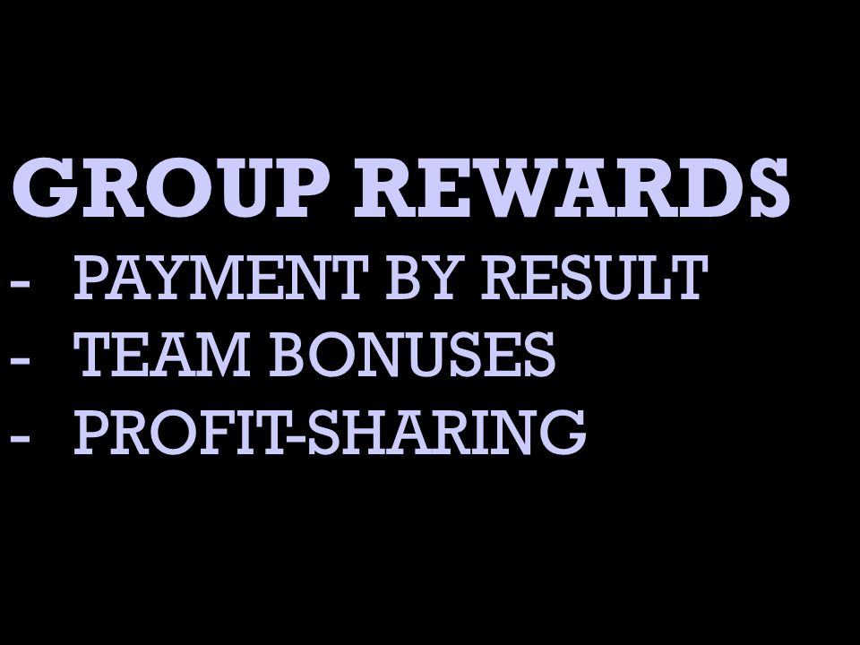 GROUP REWARDS -PAYMENT BY RESULT -TEAM BONUSES -PROFIT-SHARING