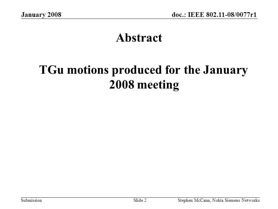 doc.: IEEE /0077r1 Submission January 2008 Stephen McCann, Nokia Siemens NetworksSlide 2 Abstract TGu motions produced for the January 2008 meeting