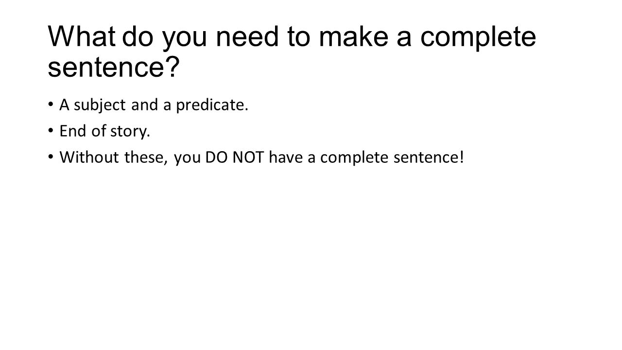 What makes a complete sentence? English I CP. What do you need to ...