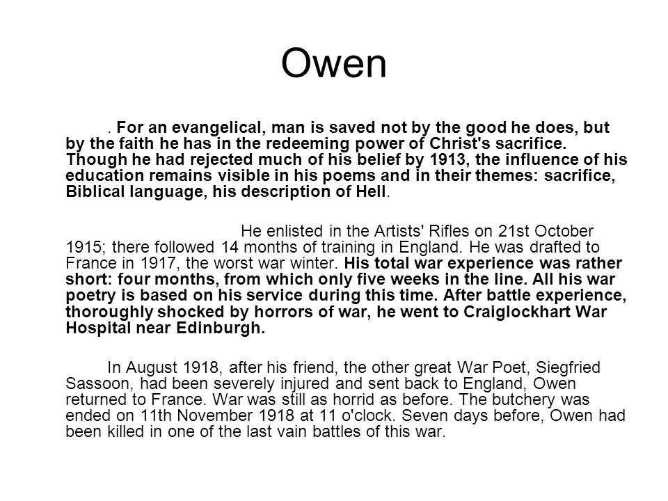 owens war poetry essay Published: mon, 5 dec 2016 the first world war poetry of wilfred owen provides an exhaustive and poignant account of the atrocities he witnessed between the allies and the germans from 1914 to 1918.