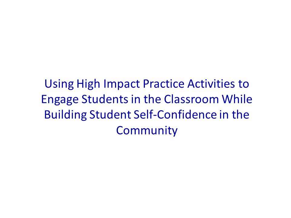 Using High Impact Practice Activities to Engage Students in