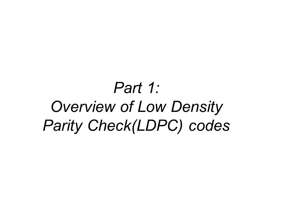 Part 1: Overview of Low Density Parity Check(LDPC) codes  - ppt download