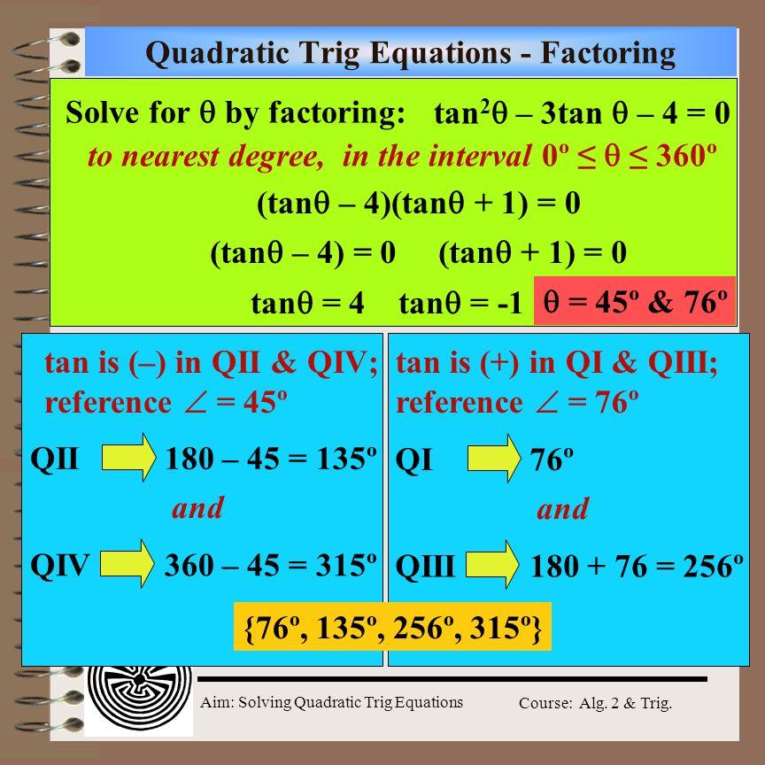 Aim: Solving Quadratic Trig Equations Course: Alg. 2 & Trig. Aim ...