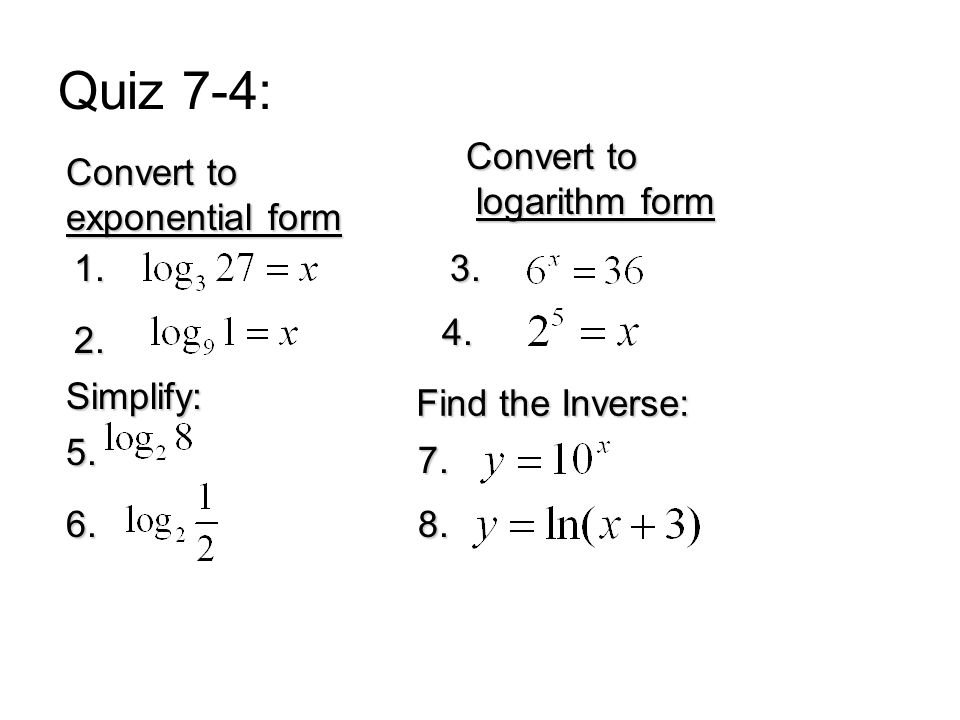 quiz 7-4: convert to exponential form convert to logarithm form