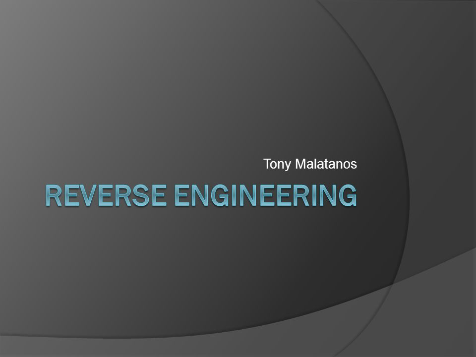 Tony Malatanos Focal Points What Is Reverse Engineering Reasons Legit Malicious Legality Morality Clean Room Design Example Reactos Ppt Download