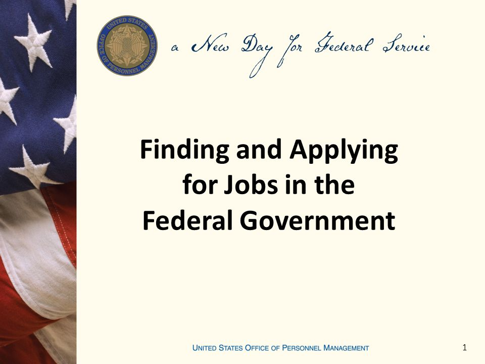 Finding and Applying for Jobs in the Federal Government 1