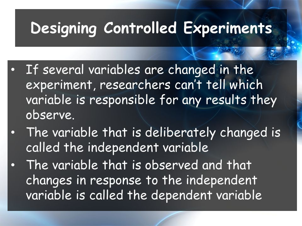 If several variables are changed in the experiment, researchers can't tell which variable is responsible for any results they observe.