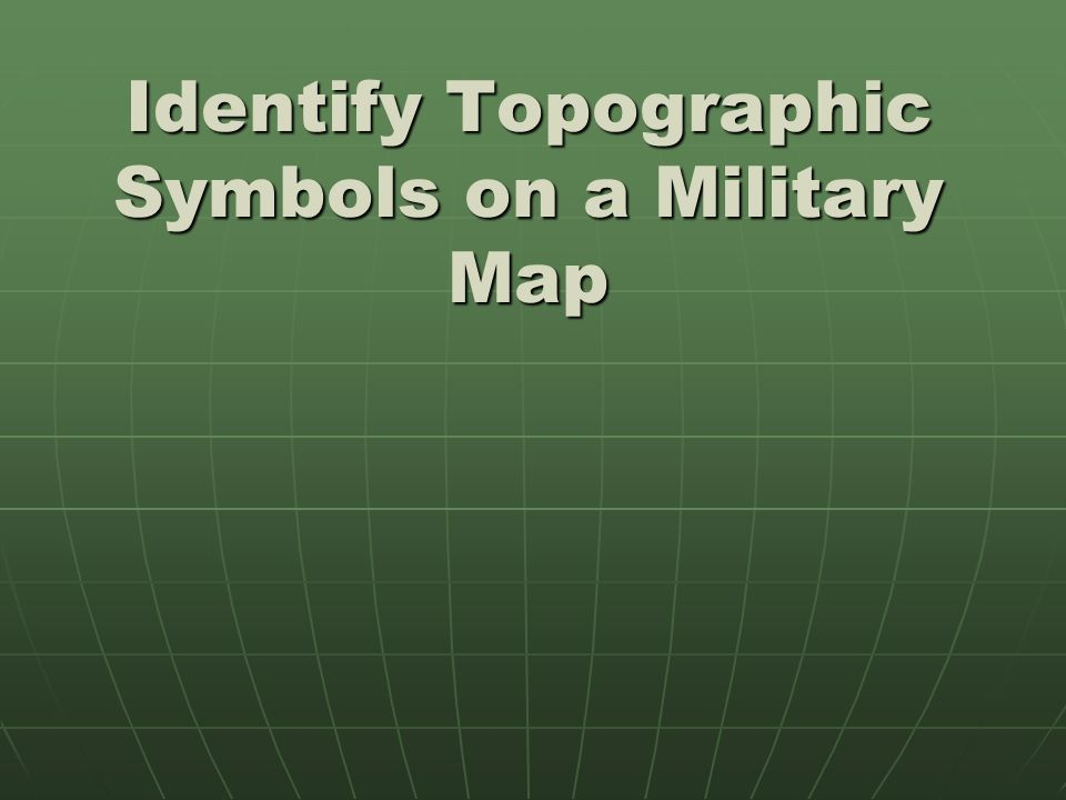 Identify Topographic Symbols On A Military Map Military Map Ppt