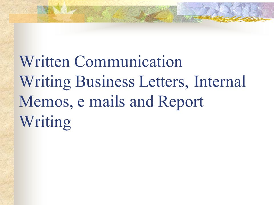 written communication writing business letters internal memos e
