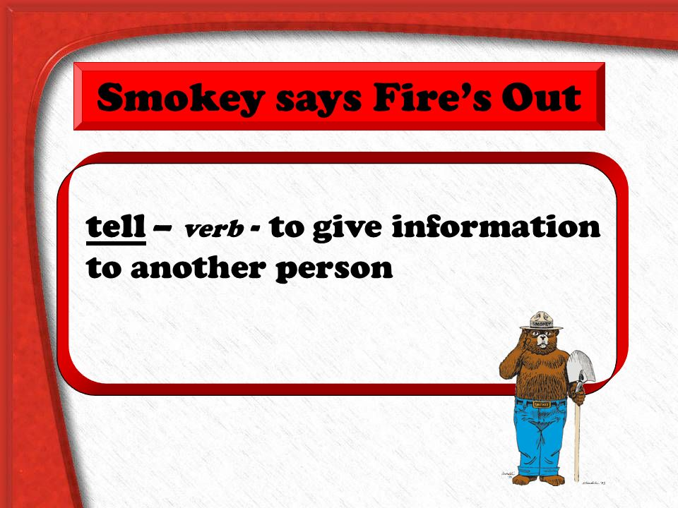 The firefighters _____ us how to stay safe. heatsafeflamestell