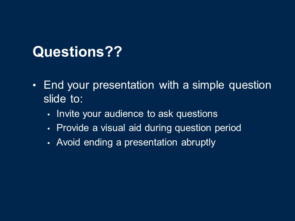 Conclusion Use an effective and strong closing Your audience is likely to remember your last words Use a conclusion slide to: Summarize the main points of your presentation Suggest future avenues of research