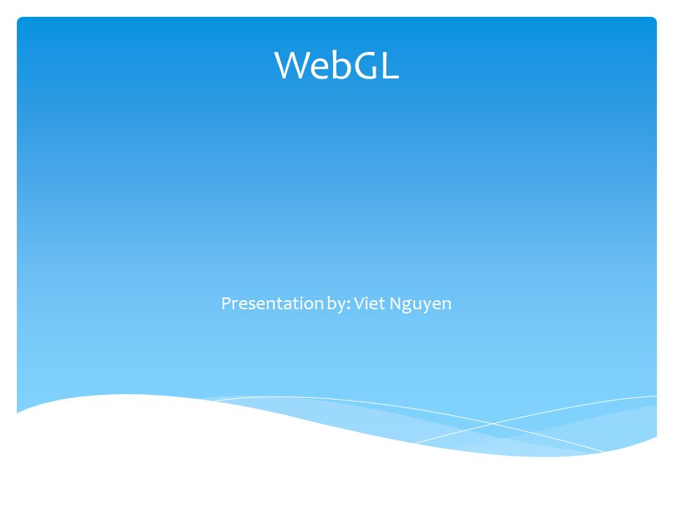 WebGL Presentation by: Viet Nguyen   Final Project Outline