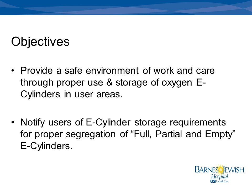 Oxygen Cylinder: Conversion & Storage  Objectives Provide a