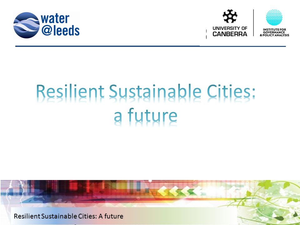 Resilient, Sustainable Cities: A Future Dr Leonie J  Pearson