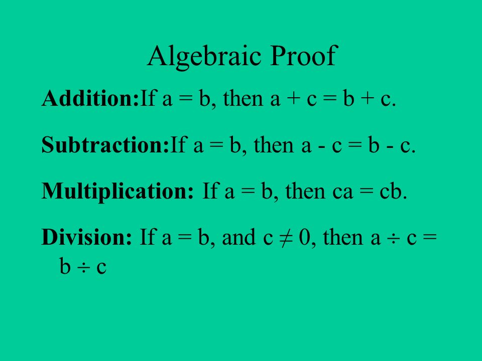 Algebraic Proof Addition:If a = b, then a + c = b + c. Subtraction ...