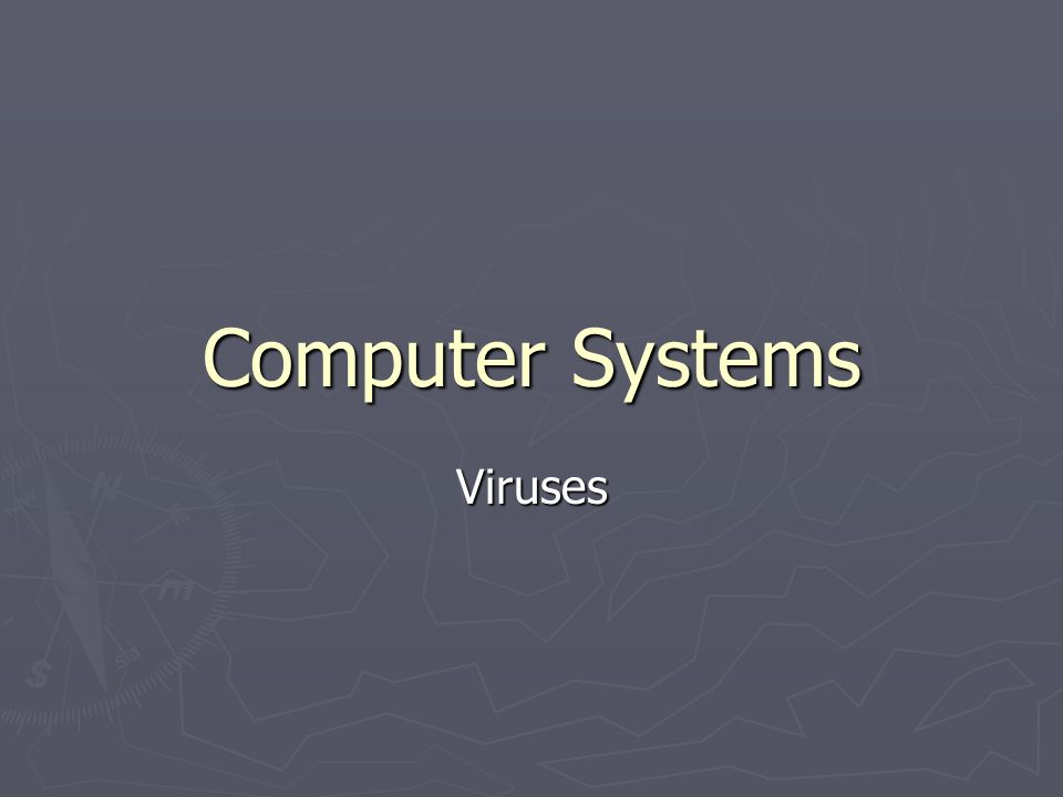 Computer Systems Viruses  Virus A virus is a program which