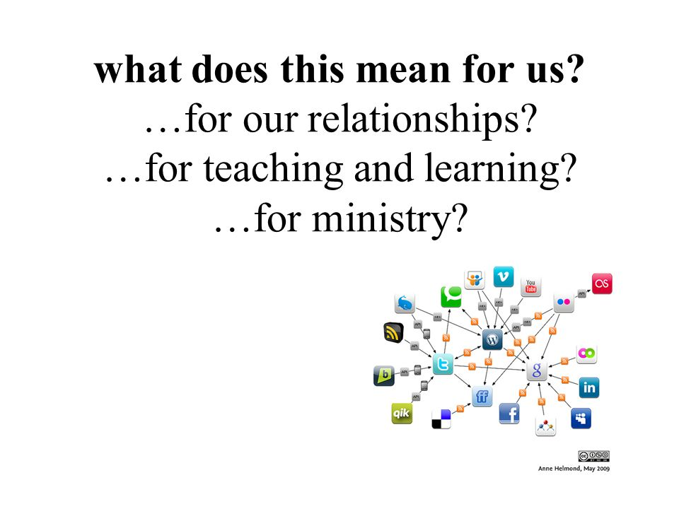 what does this mean for us …for our relationships …for teaching and learning …for ministry