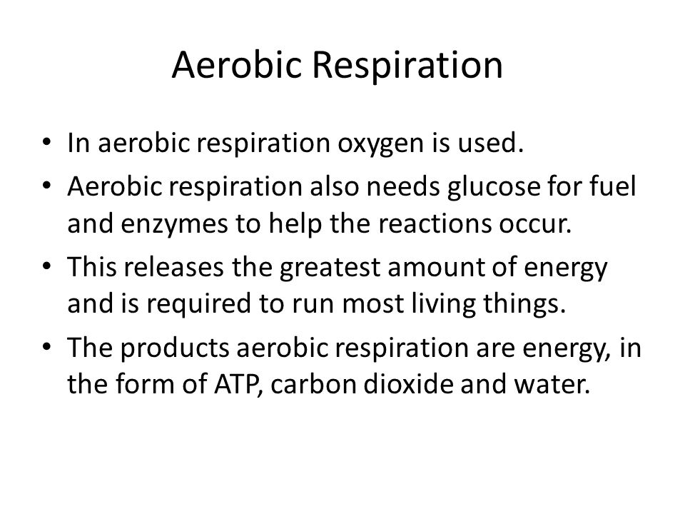 Aerobic Respiration In aerobic respiration oxygen is used.