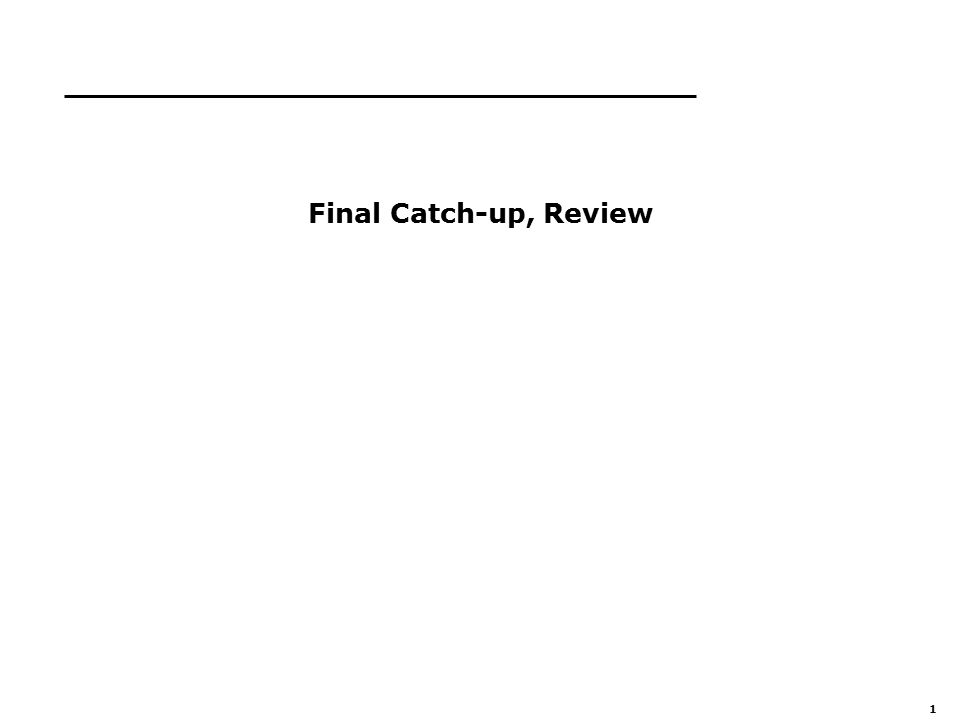 1 Final Catch-up, Review