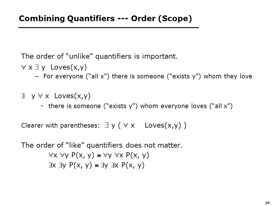 29 Combining Quantifiers --- Order (Scope) The order of unlike quantifiers is important.