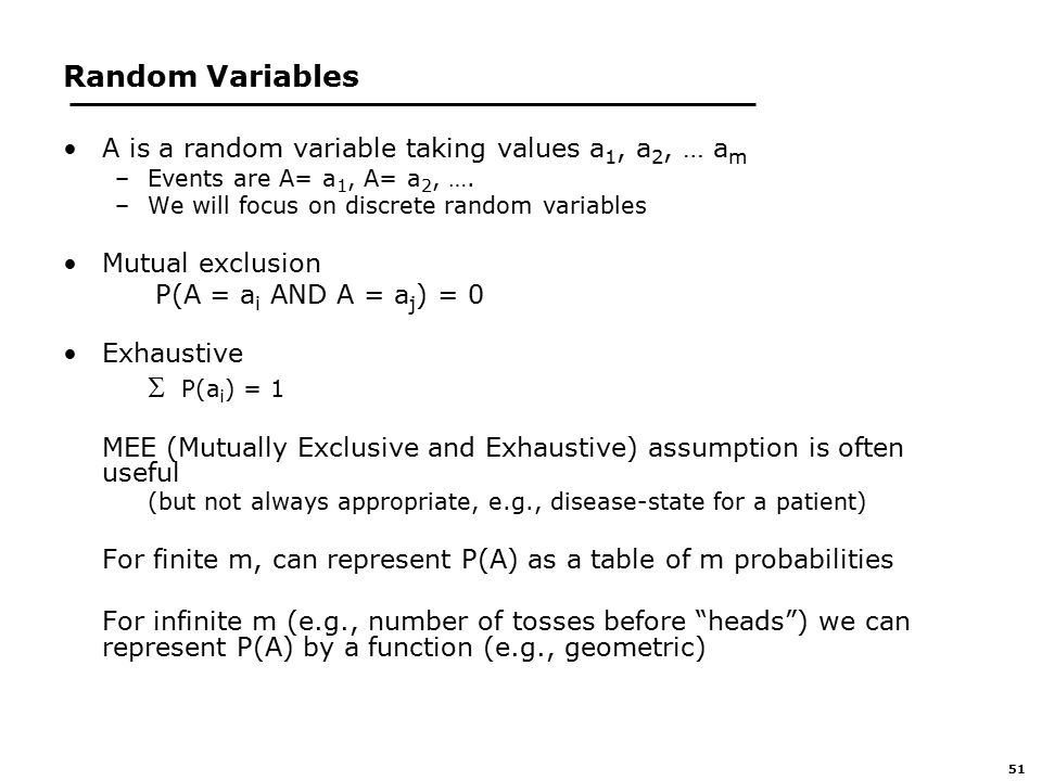 51 Random Variables A is a random variable taking values a 1, a 2, … a m –Events are A= a 1, A= a 2, ….