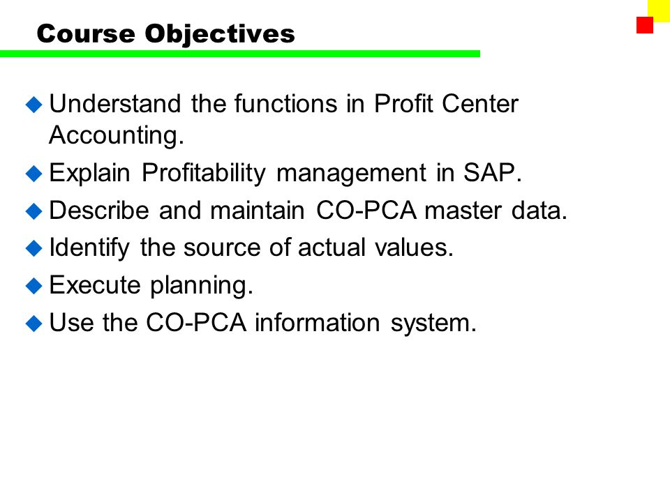 Profit Center Accounting  Course Objectives  Understand