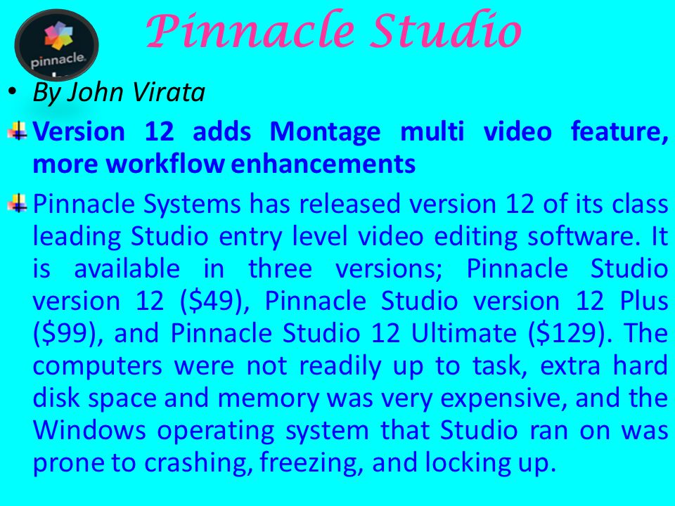 Pinnacle Studio is a non-linear video editing software application