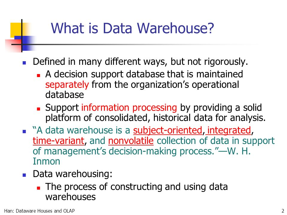 Han: Dataware Houses and OLAP 1 Data Warehouses and OLAP — Slides