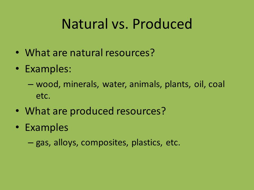 Unit 1 Resources And Energy Sources Natural Vs Produced What Are