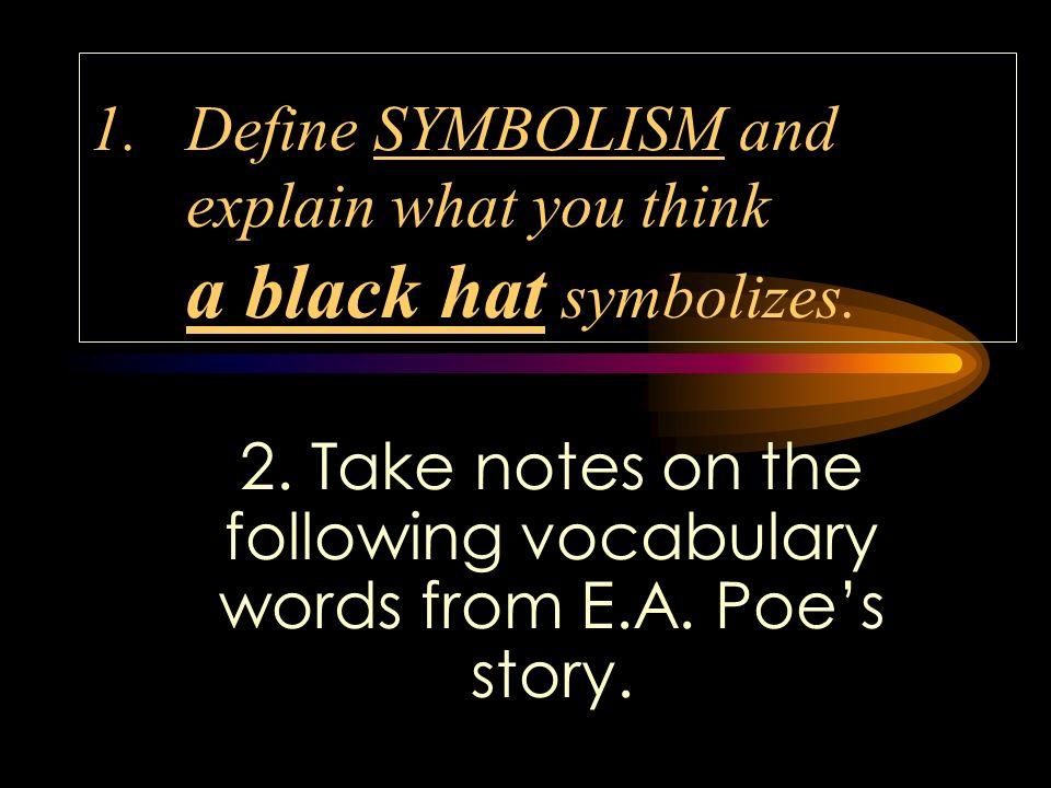 1 Define SYMBOLISM and explain what you think a black hat symbolizes