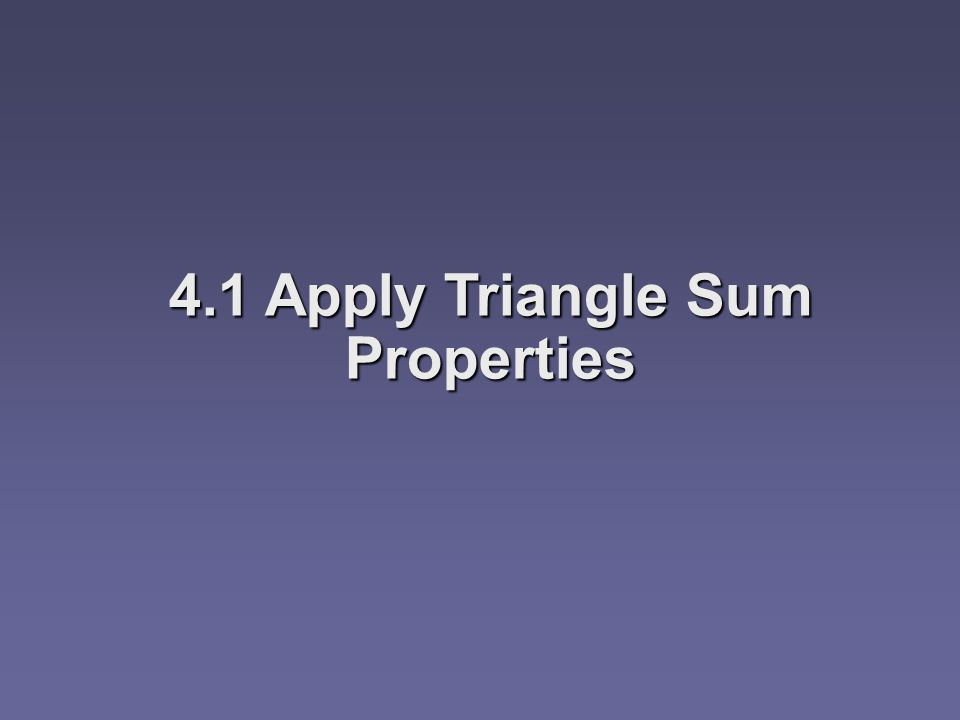 41 Apply Triangle Sum Properties Objectives Identify And