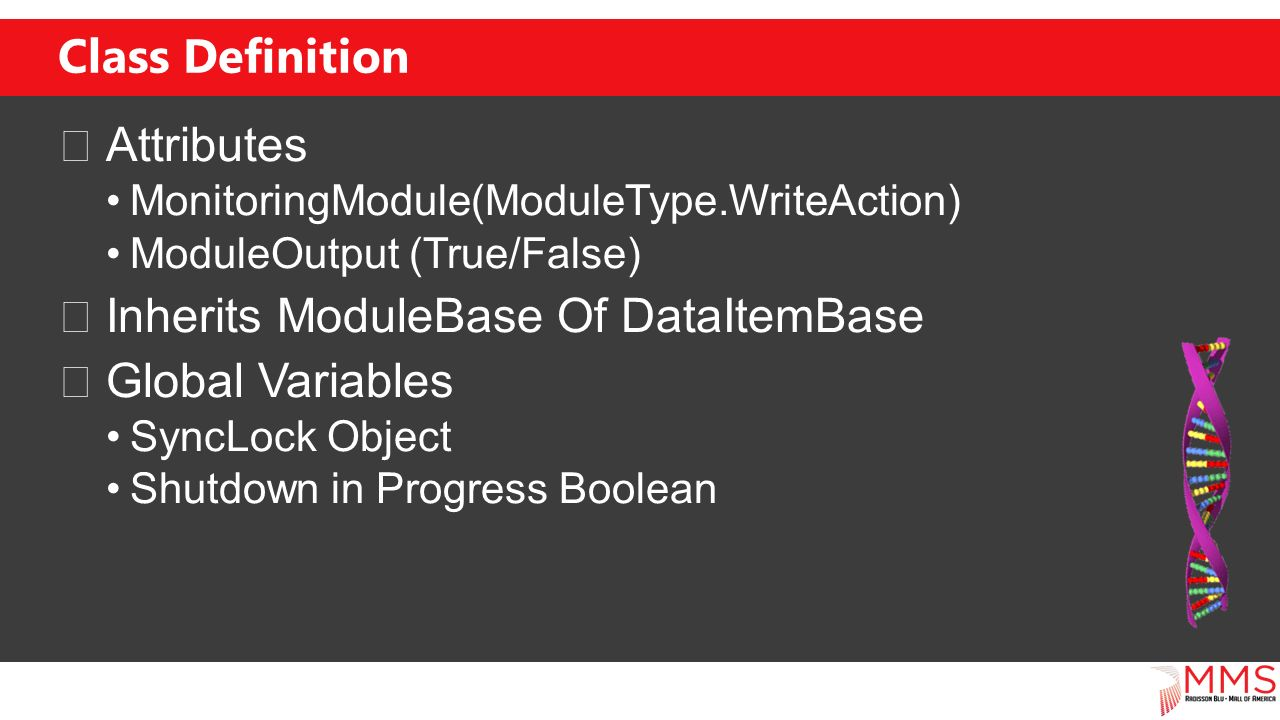 Class Definition Attributes MonitoringModule(ModuleType.WriteAction) ModuleOutput (True/False) Inherits ModuleBase Of DataItemBase Global Variables SyncLock Object Shutdown in Progress Boolean