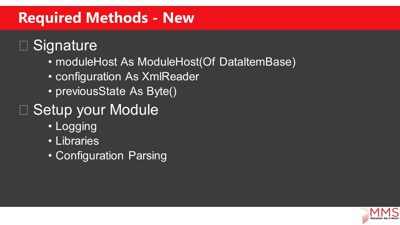 Required Methods - New Signature moduleHost As ModuleHost(Of DataItemBase) configuration As XmlReader previousState As Byte() Setup your Module Logging Libraries Configuration Parsing