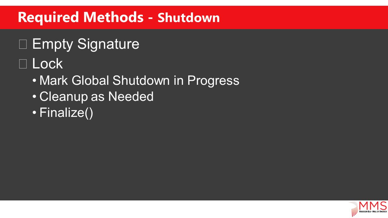 Required Methods - Shutdown Empty Signature Lock Mark Global Shutdown in Progress Cleanup as Needed Finalize()