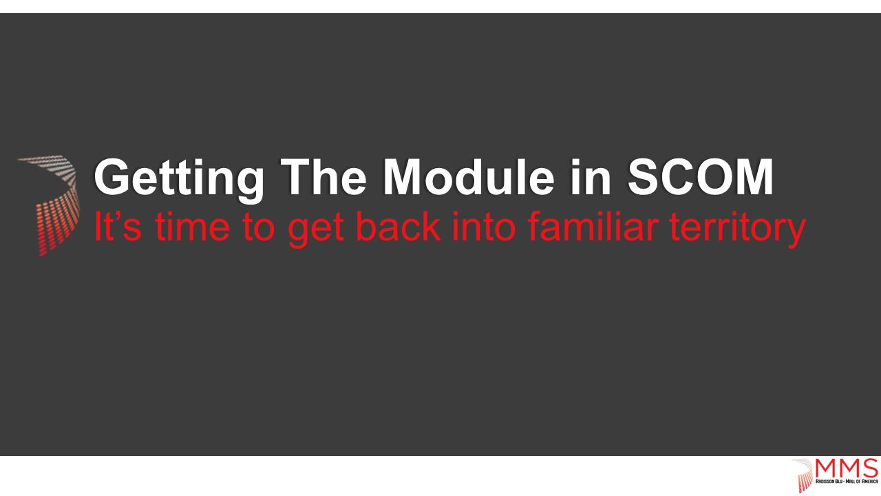 Getting The Module in SCOMGetting The Module in SCOM It's time to get back into familiar territory