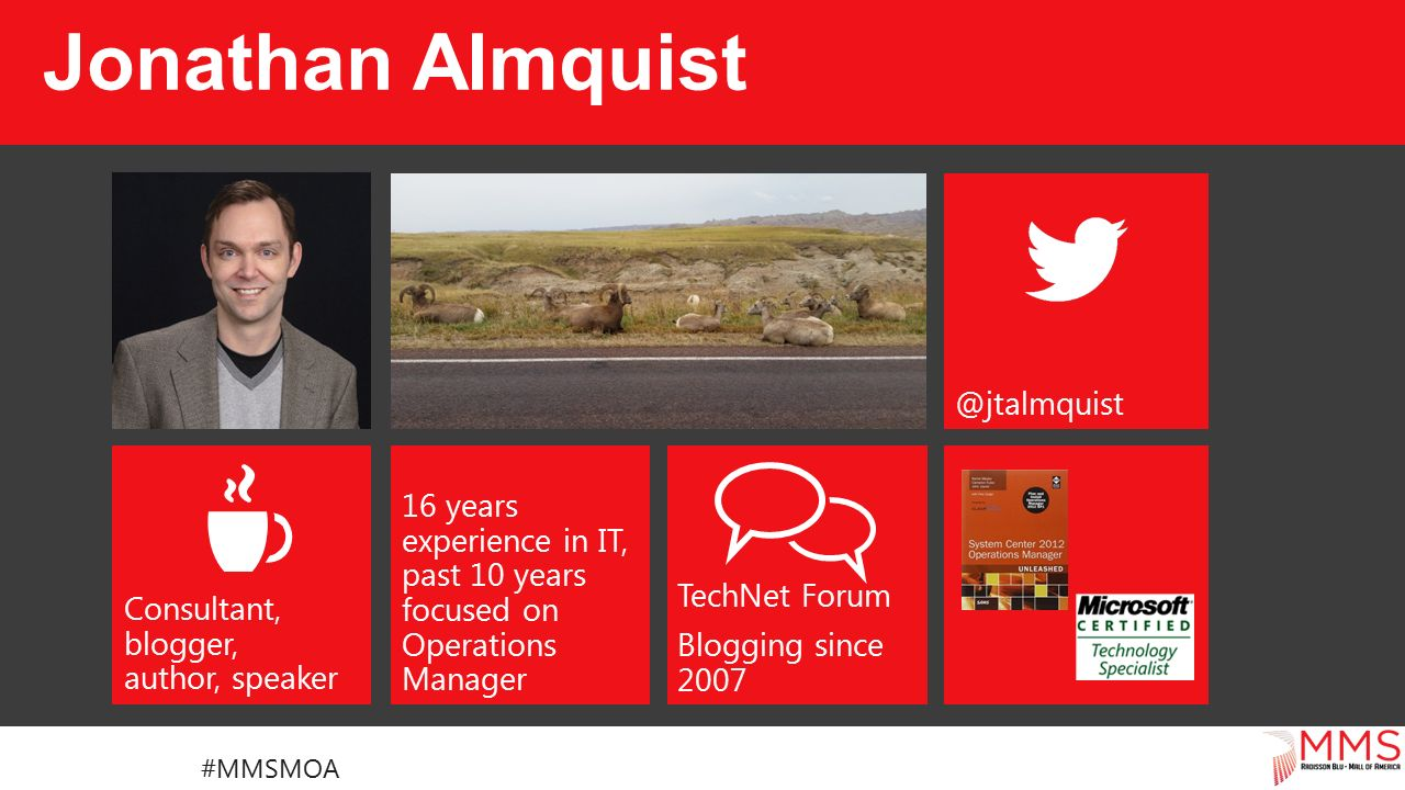Consultant, blogger, author, speaker TechNet Forum Blogging since years experience in IT, past 10 years focused on Operations Manager Jonathan Almquist