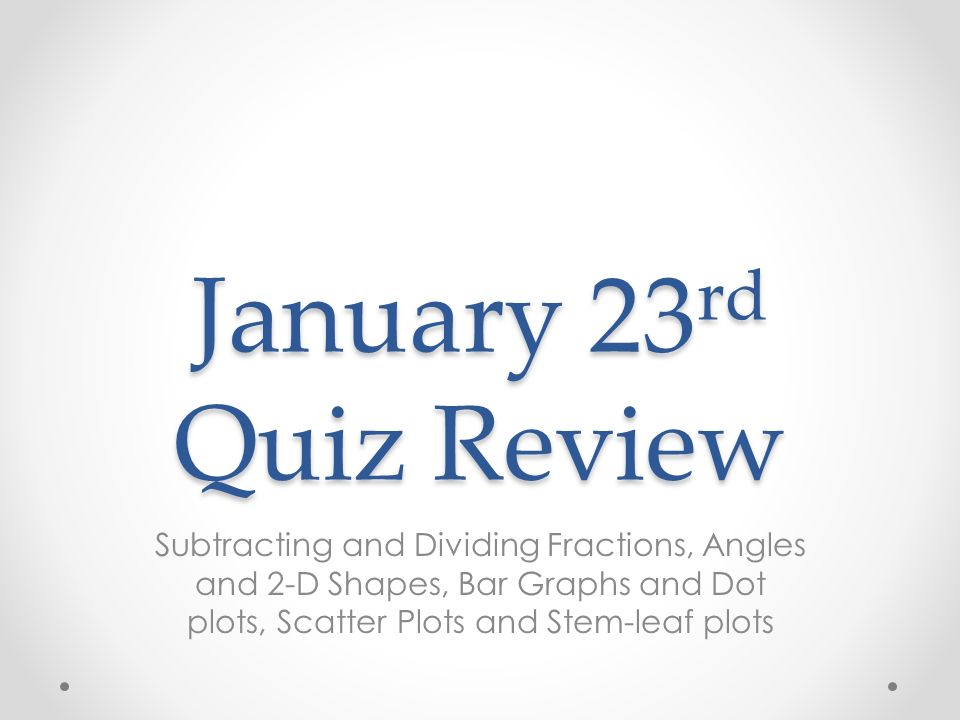 January 23 rd quiz review subtracting and dividing fractions angles 1 january 23 rd quiz review subtracting and dividing fractions angles and 2 d shapes bar graphs and dot plots scatter plots and stem leaf plots ccuart Images