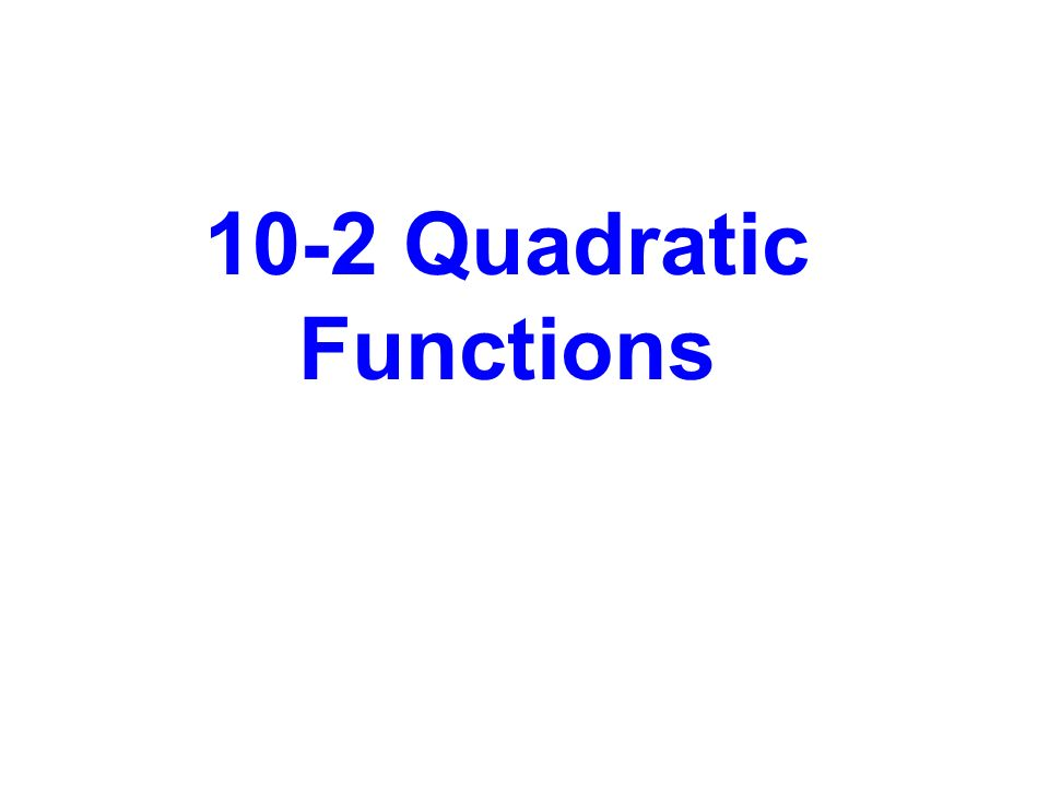 10-2 Quadratic Functions