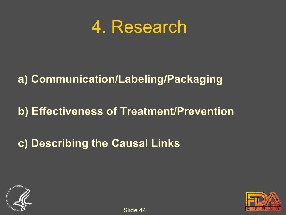 Slide 44 a) Communication/Labeling/Packaging b) Effectiveness of Treatment/Prevention c) Describing the Causal Links 4.