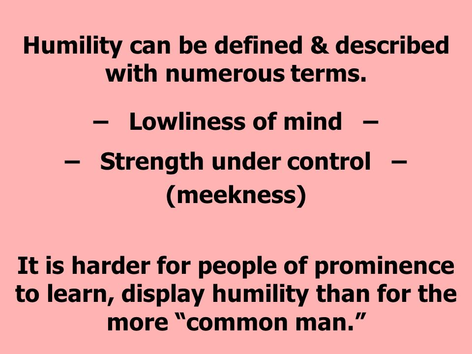 Humility can be defined & described with numerous terms.