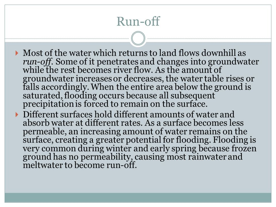 Run-off  Most of the water which returns to land flows downhill as run-off.