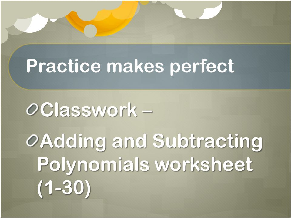 Adding And Subtracting Polynomials Monday M 3 Ppt Download. 10 Practice Makes Perfect Classwork Adding And Subtracting Polynomials Worksheet 130. Worksheet. Adding And Subtracting Polynomials Worksheet Perform The Operations At Mspartners.co