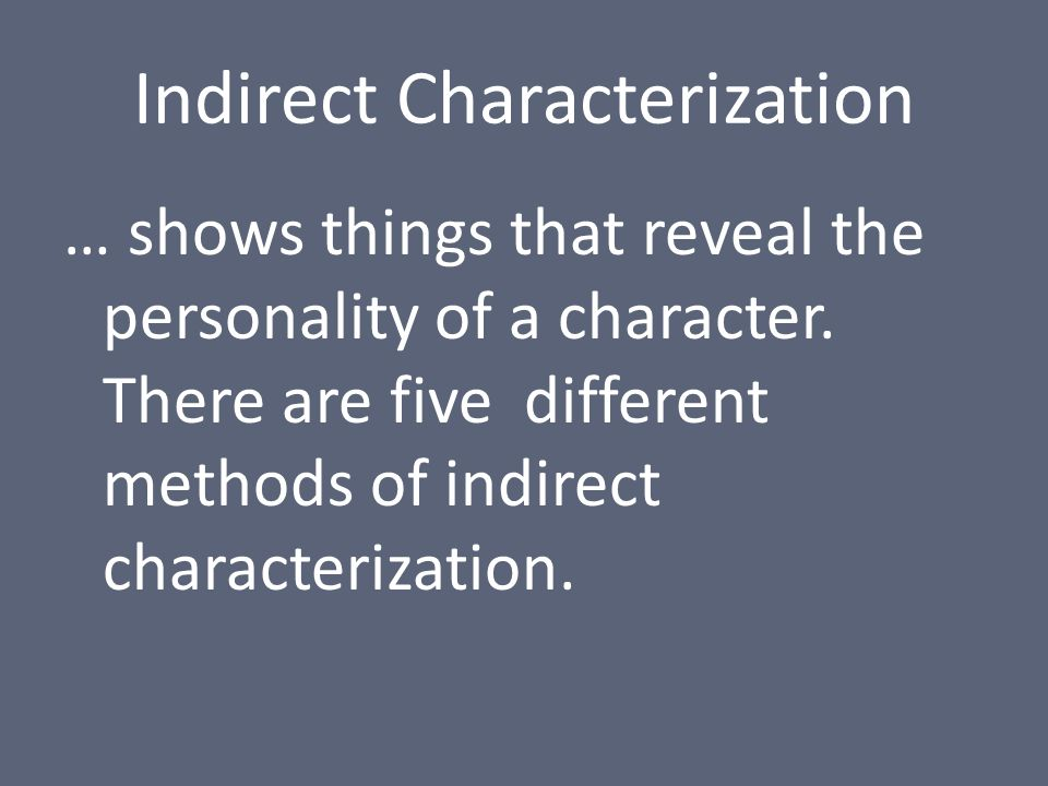 Indirect Characterization … shows things that reveal the personality of a character.