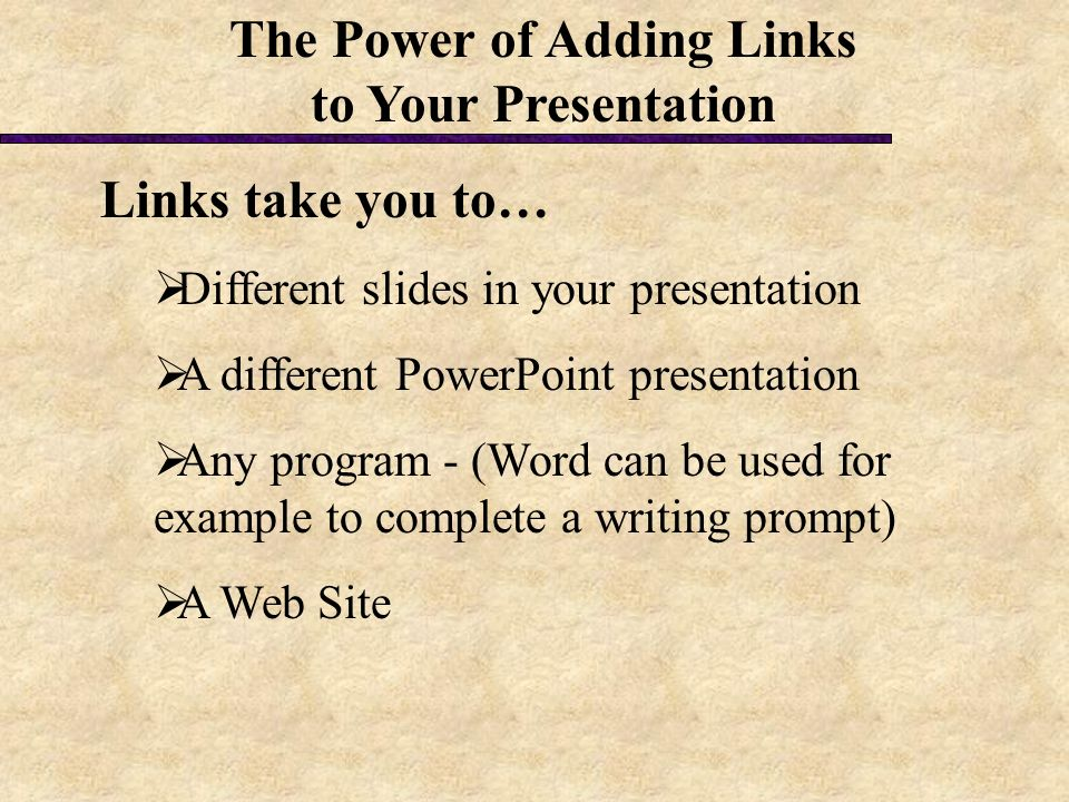 links take you to different slides in your presentation a