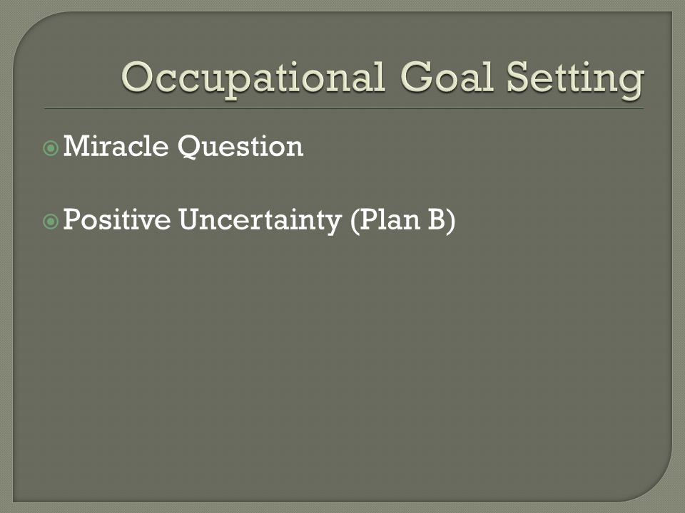  Miracle Question  Positive Uncertainty (Plan B)